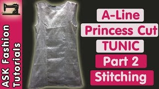 How to make Tunic Top | A-Line Princess Cut Tunic | Part 2 - Stitching | in Hindi