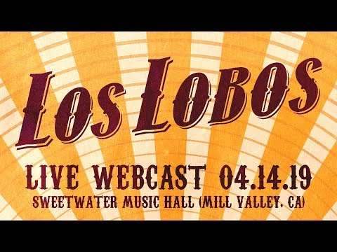 Los Lobos Live 4/14/19 From Sweetwater Music Hall