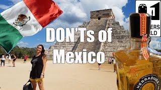 Visit Mexico   The Don'ts Of Visiting Mexico