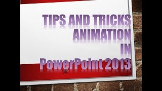 Tips and tricks animation in PowerPoint 2013