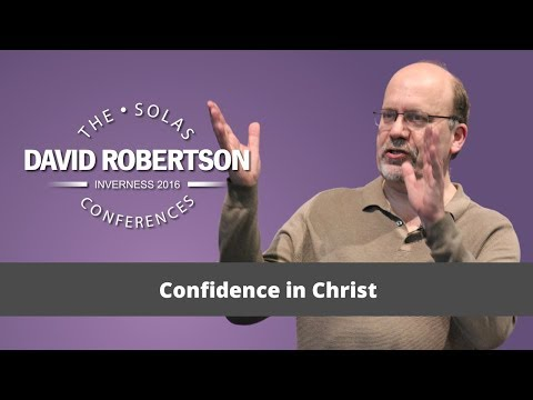 Confidence in Christ  |  David Robertson  |  2016 Solas Conference