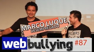 WEBBULLYING# 87 -  MARCO LUQUE DESEMPREGADO