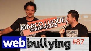 FACEBULLYING# 87 -  MARCO LUQUE DESEMPREGADO