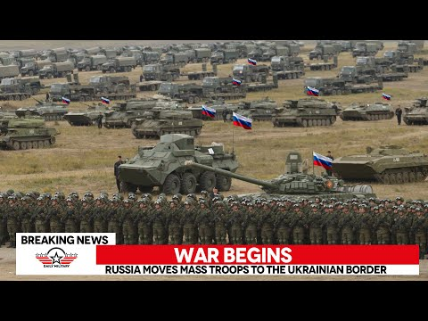 War begins: Russia Moves Mass Troops to the Ukrainian Border
