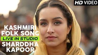 Shraddha Kapoor sings Kashmiri Folk Song | Haider | Live Recording