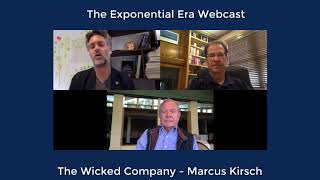 The Exponential Era Webcast - The Wicked Company with Marcus Kirsch