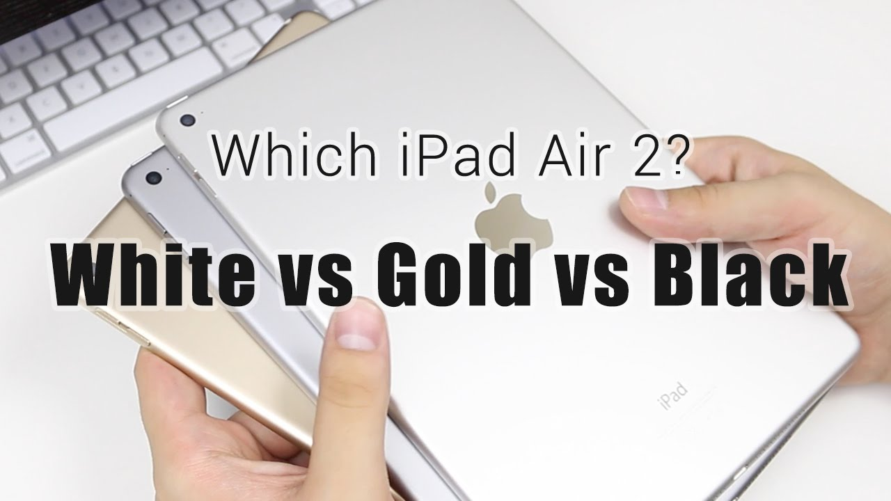 iPad Air 2: White (Silver) vs Gold vs Black (Space Gray ...
