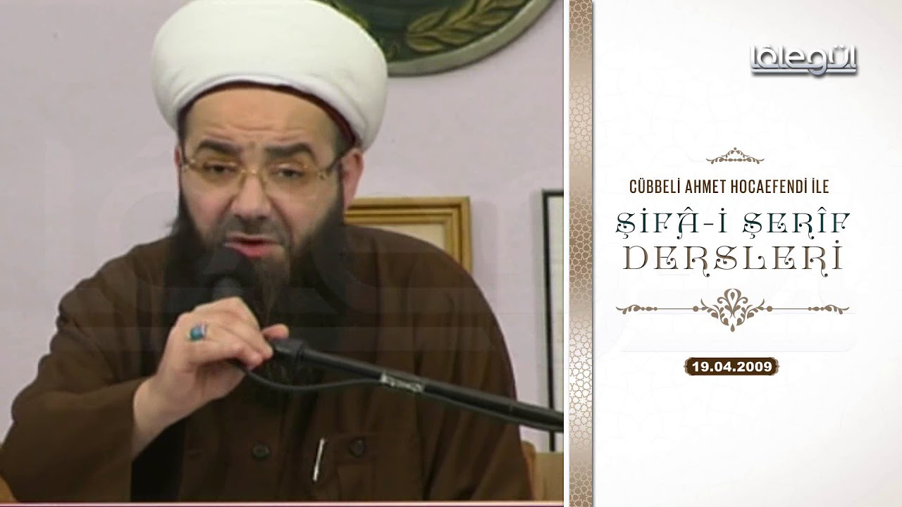 19 Nisan 2009 Tarihli Şifâ-i Şerîf Dersleri - Cübbeli Ahmet Hocaefendi Lâlegül TV
