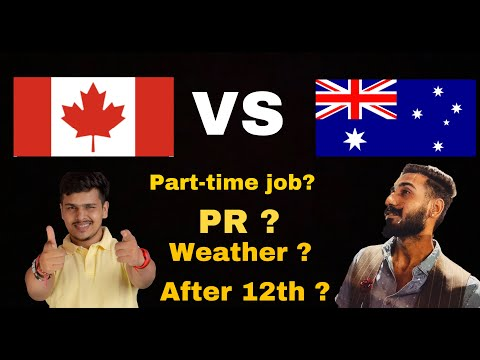 AUSTRALIA VS CANADA ?    PART-TIME, PR, WEATHER AND AFTER 12TH ?