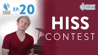 "Ep. 20 ""Hiss Contest!"" - Voice Lessons To The World"