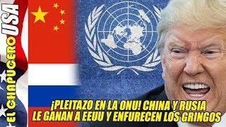 Pleitazo en la ONU! Rusia y China le ganan a EU y enfurecen los gringos!