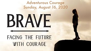 St. Andrew's Community United Methodist Church August 16, 2020 Brave Series: Adventurous Courage
