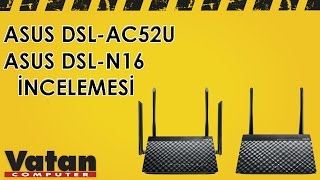 Asus DSL-N16 & Asus DSL-AC52U İncelemesi