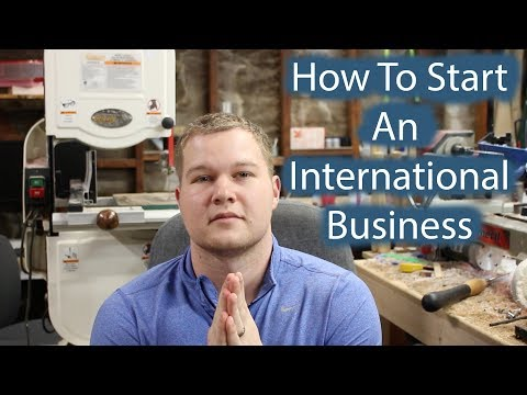 How To Start An International Business - How I Did and How Anyone Can Too