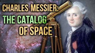 Charles Messier: The Catalog of Space | David Rives
