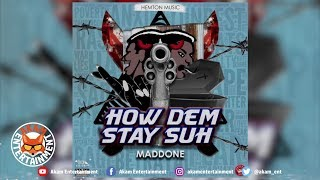 Maddone - How Dem Stay Suh - May 2019