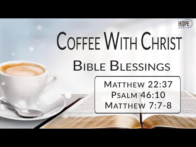 Coffee with Christ: Bible Blessings (Strength in the Stillness and Support from Our Savior)