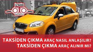 Ticari-Taksi'den Çıkma Araç Nasıl Anlaşılır? Taksiden Çıkma Araç Alınır mı?
