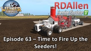 Farming Simulator 17 Welker Farms E63 - Time to Fire Up the Seeders!