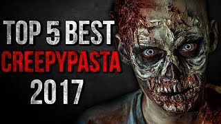 TOP 5 BEST CREEPYPASTA 2017