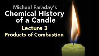 Lecture Three: The Chemical History of a Candle - Products of Combustion (4/6)