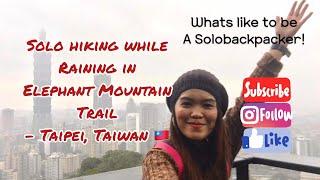 Solo Hiking while raining in Elephant Mountain in Taipei, Taiwan