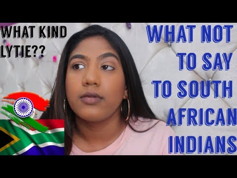 THINGS NOT TO SAY TO A SOUTH AFRICAN INDIAN!