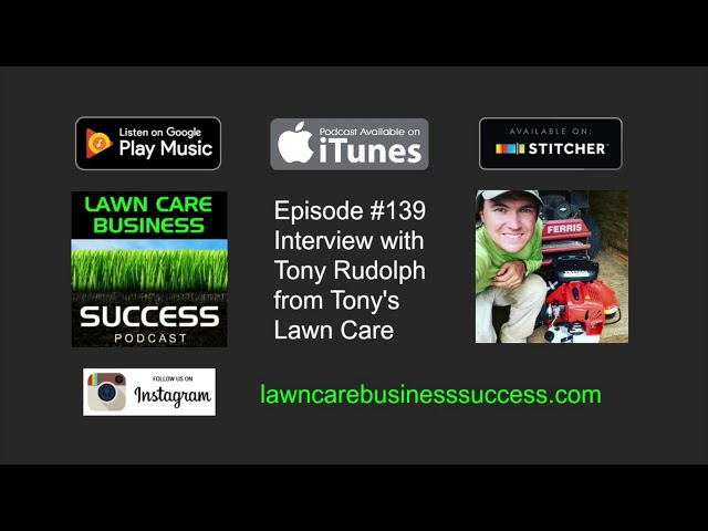 Episode #139 interview with Tony Rudolph from Tony's Lawn Care