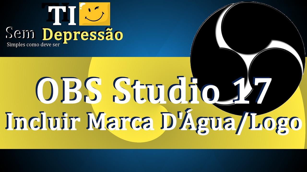 9a0c506463b87 OBS Studio 2017 - Como Incluir Marca D Água com Logo de Seu Canal ...