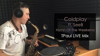 Coldplay ft. SeeB - Hymn Of The Weekend (TPaul LIVE Mix)