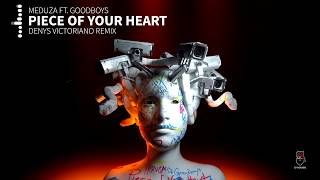 Meduza Ft. Goodboys - Piece Of Your Heart (Denys Victoriano Remix)
