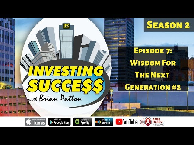 Investing Success with Brian Patton - Season 2 Episode 7: Wisdom For The Next Generation #2