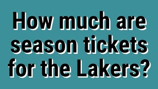 How much are season tickets for the Lakers?