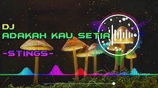 DJ ADAKAH KAU SETIA - STINGS MALAYSIA REMIX FULL BASS TERBARU 2020