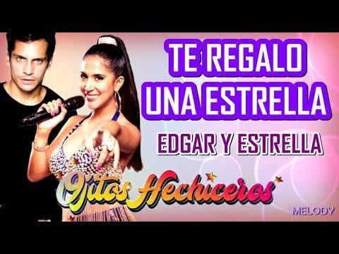 Te Regalo Una Estrella - Edgar Y Estrella  (Ojitos Hechiceros)