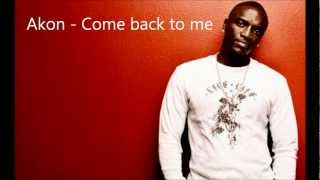 Akon - Come back to me lyrics HD
