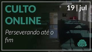 Perseverando até o fim - Pr. Lucas Parreira - 19/07/2020