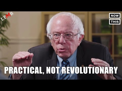 Bernie Sanders Now Wants Us To Be Practical, Not Revolutionary