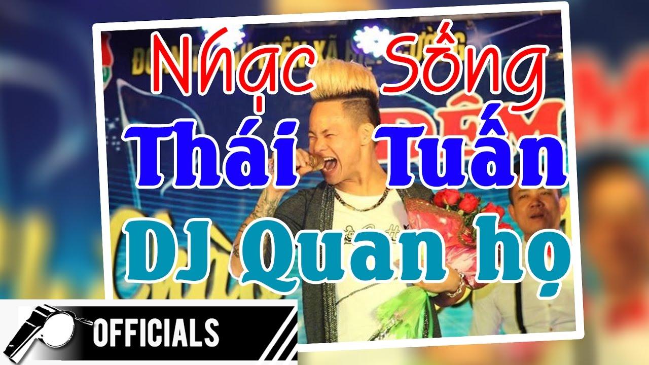 Nhạc Sống Thái Tuấn (Vol 23 – DJ Quan họ 2017) – Nhạc Sống Quan họ cực hay