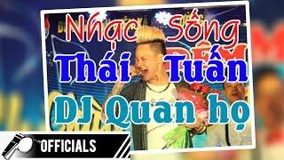 Nhạc Sống Thái Tuấn (Vol 23 - DJ Quan họ 2017) - DJ Quan họ chào xuân 2017