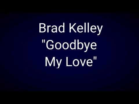 "Brad Kelley ""Goodbye My Love"""