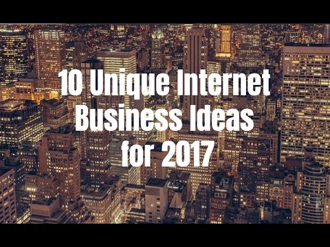 10 Unique Internet Business Ideas for 2017