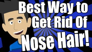 Best Way to Get Rid of Nose Hair