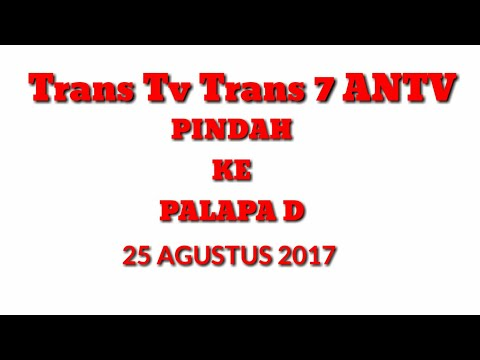 Trans Tv Trans 7 ANTV Waktu Pindah ke Satelit Palapa D 25 Agustus 2017