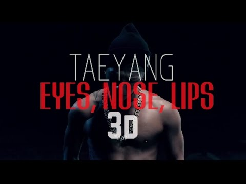 TAEYANG - EYES, NOSE, LIPS 3D Version (Headphone Needed)