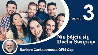 3. Konf.  Raniero Cantalamessa OFM Cap - Nie bójcie się Ducha Świętego - Na żywo