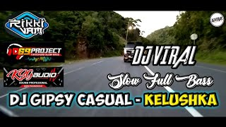 Download DJ GIPSY CASUAL - KELUSHKA REMIX SLOW FULL BASS (Official Video)