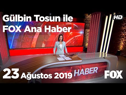 23 Ağustos 2019 Gülbin Tosun Ile FOX Ana Haber