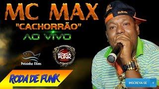 MC Max (Cachorrão) Feat. MC Magrinho :: Uma super produção ao vivo na Roda de Funk ::