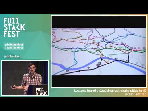 Full Stack Fest 2015: Lessons Learnt Visualising Real-World Cities in 3D, by Robin Hawkes